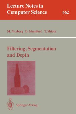 Filtering, Segmentation and Depth By Nitzberg, Mark/ Mumford, David/ Shiota, Takahiro, M.D.